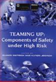 Teaming Up : Components of Safety under High Risk, Dietrich, Rainer and Jochum, Kateri, 0754634353