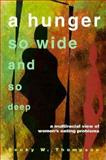 A Hunger So Wide and So Deep : A Multiracial View of Women's Eating Problems, Thompson, Becky W., 0816624356
