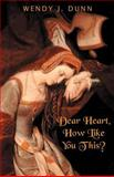 Dear Heart, How Like You This?, Wendy Dunn, 0958054355