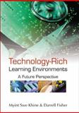Technology-Rich Learning Environments, Myint Swe Khine, Darrell Fisher, 9812384359
