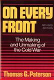 On Every Front : The Making and Unmaking of the Cold War, Paterson, Thomas G., 0393964353