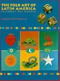 Discovering the Folk Art of Latin America, Marion Oettinger, 0525934359