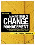 Making Sense of Change Management : A Complete Guide to the Models Tools and Techniques of Organizational Change, Cameron, Esther and Green, Mike, 0749464356