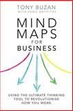 Mind Maps for Business : Using the Ultimate Thinking Tool to Revolutionise How You Work, Buzan, Tony and Griffiths, Chris, 0273784358