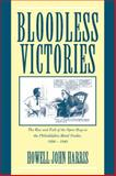 Bloodless Victories : The Rise and Fall of the Open Shop in the Philadelphia Metal Trades, 1890-1940, Harris, Howell John, 0521584353