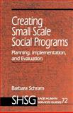 Creating Small Scale Social Programs : Planning, Implementation, and Evaluation, Schram, Barbara, 0803974353