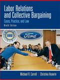 Labor Relations and Collective Bargaining : Cases, Practice, and Law, Carrell, Michael R. and Heavrin, Christina, 0136084354