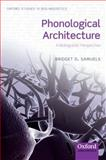 Phonological Architecture : A Biolinguistic Approach, Samuels, Bridget D., 0199694354