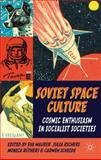 Soviet Space Culture : Cosmic Enthusiasm in Socialist Societies, , 0230274358