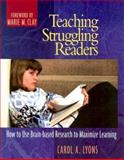 Teaching Struggling Readers : How to Use Brain-Based Research to Maximize Learning, Lyons, Carol A., 0325004358