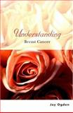 Understanding Breast Cancer, Joy Ogden, 0470854359