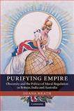 Purifying Empire : Obscenity and the Politics of Moral Regulation in Britain, India and Australia, Heath, Deana, 0521194350