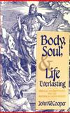 Body, Soul, and Life Everlasting : Biblical Anthropology and the Monism-Dualism Debate, Cooper, John W., 0802804357