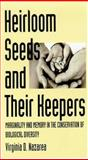 Heirloom Seeds and Their Keepers : Marginality and Memory in the Conservation of Biological Diversity, Nazarea, Virginia D., 0816524351