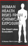 Human Health Risks from Chemical Exposure : The Great Lakes Ecosystem, Flint, R. Warren and Vena, John, 0873714350