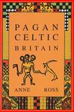Pagan Celtic Britain, Anne Ross, 0897334353
