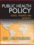 Public Health Policy : Issues, Theories, and Advocacy, Bhattacharya, Dhrubajyoti, 1118164350