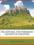 Na-Kupuna; the Hawaiian Legend of Creation, Julien Darwin Hayne, 1149474351
