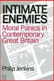 Intimate Enemies : Moral Panics in Contemporary Great Britain, Jenkins, Philip, 0202304353