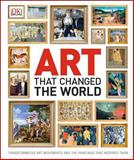 Art That Changed the World, Dorling Kindersley Publishing Staff, 1465414355