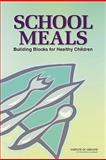 School Meals : Building Blocks for Healthy Children, Committee on Nutrition Standards for National School Lunch and Breakfast Programs and Institute of Medicine, 0309144361