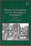 Hamlet, Protestantism, and the Mourning of Contingency : Not to Be, Curran, John E., 0754654362