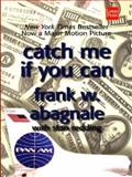 Catch Me If You Can : The Amazing True Story of the Youngest and Most Daring Con Man in the History of Fun and Profit!, Abagnale, Frank W. and Redding, Stan, 1587244365