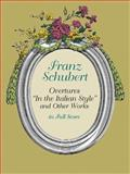 "Overtures ""In the Italian Style"" and Other Works in Full Score, Franz Schubert, 0486424367"