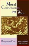 Moral Constraints on War : Principles and Cases, , 0739104365