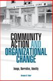 Community Action and Organizational Change : Image, Narrative, Identity, Faber, Brenton D., 0809324369