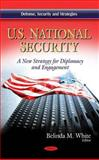 U.S. National Security : A New Strategy for Diplomacy and Engagement, White, Belinda M., 161761436X