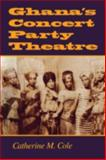 Ghana's Concert Party Theatre, Coles, Catherine M. and Cole, Catherine M., 025321436X