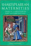 Shakespearean Maternities : Crises of Conception in Early Modern England, Laoutaris, Chris, 0748624368