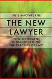 The New Lawyer : How Settlement Is Transforming the Practice of Law, Macfarlane, Julie, 0774814365
