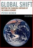Global Shift : Mapping the Changing Contours of the World Economy, Dicken, Peter, 1593854366
