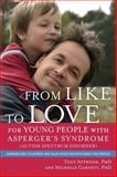 From Like to Love for Young People with Asperger's Syndrome (Autism Spectrum Disorder), Tony Attwood and Michelle Garnett, 1849054363