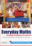 Everyday Maths Through Everyday Provision : Developing Opportunities for Problem Solving, Reasoning and Numeracy in the Early Years, Bennett, Elaine and Weidner, Jenny, 0415664365