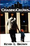 Chasing Crows, Kevin L. Brown, 0983174369