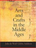 Arts and Crafts in the Middle Ages, Julia de Wolf Gi Addison, 1426454368