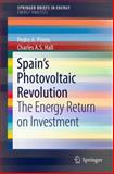 Spain's Photovoltaic Revolution : The Energy Return on Investment, Prieto, Pedro A. and Hall, Charles A. S., 144199436X