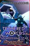 Tethered Worlds: Unwelcome Star, Gregory Faccone, 1481114360