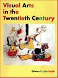 Visual Arts in the 20th Century, Lucie-Smith, Edward, 0134944364