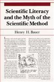 Scientific Literacy and the Myth of the Scientific Method, Bauer, Henry H., 0252064364