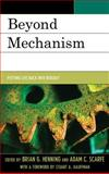 Beyond Mechanism : Putting Life Back into Biology, Henning, Brian G. and Scarfe, Adam, 0739174363