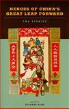Heroes of China's Great Leap Forward : Two Stories, King, Richard and Li, Zhun, 0824834364