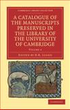 A Catalogue of the Manuscripts Preserved in the Library of the University of Cambridge, , 1108034365