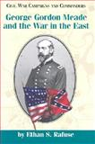George Gordon Meade and the War in the East, Rafuse, Ethan Sepp, 1893114368