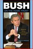 Bush on the Home Front : Domestic Policy Triumphs and Setbacks, Graham, John D., 0253354366