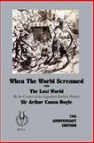When the World Screamed, with the Lost World, Arthur Conan Doyle, 0954994361