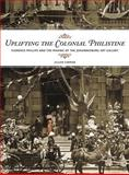 Uplifting the Colonial Philistine : Florence Phillips and the Making of the Johannesburg Art Gallery, Van Grasdorff and Carman, Jillian, 1868144364